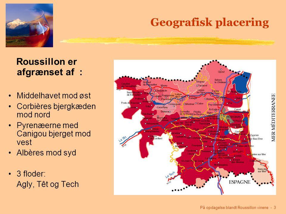 På opdagelse blandt Roussillon vinene - 3 Geografisk placering Roussillon er afgrænset af : Middelhavet mod øst Corbières bjergkæden mod nord Pyrenæerne med Canigou bjerget mod vest Albères mod syd 3 floder: Agly, Têt og Tech