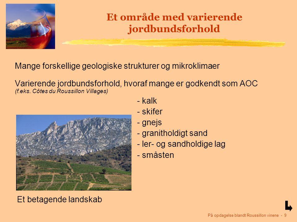 På opdagelse blandt Roussillon vinene - 9 Et område med varierende jordbundsforhold Mange forskellige geologiske strukturer og mikroklimaer Varierende jordbundsforhold, hvoraf mange er godkendt som AOC (f.eks.