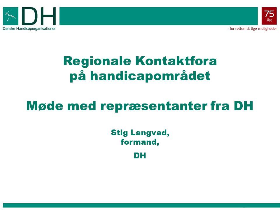 Regionale Kontaktfora på handicapområdet Møde med repræsentanter fra DH Stig Langvad, formand, DH