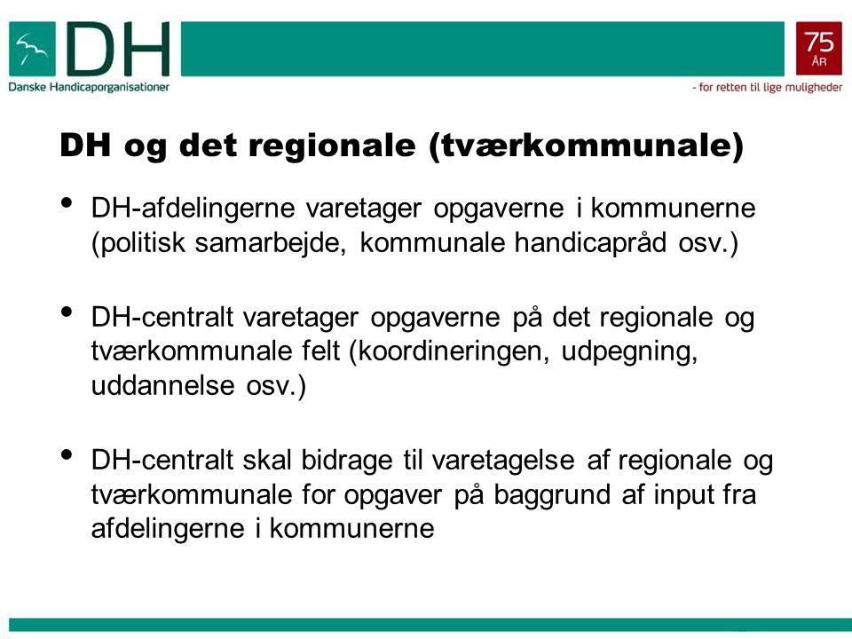 DH og det regionale (tværkommunale) DH-afdelingerne varetager opgaverne i kommunerne (politisk samarbejde, kommunale handicapråd osv.) DH-centralt varetager opgaverne på det regionale og tværkommunale felt (koordineringen, udpegning, uddannelse osv.) DH-centralt skal bidrage til varetagelse af regionale og tværkommunale for opgaver på baggrund af input fra afdelingerne i kommunerne