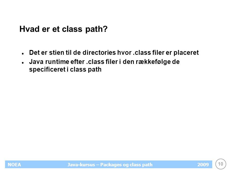 10 NOEA2009Java-kursus – Packages og class path Hvad er et class path.