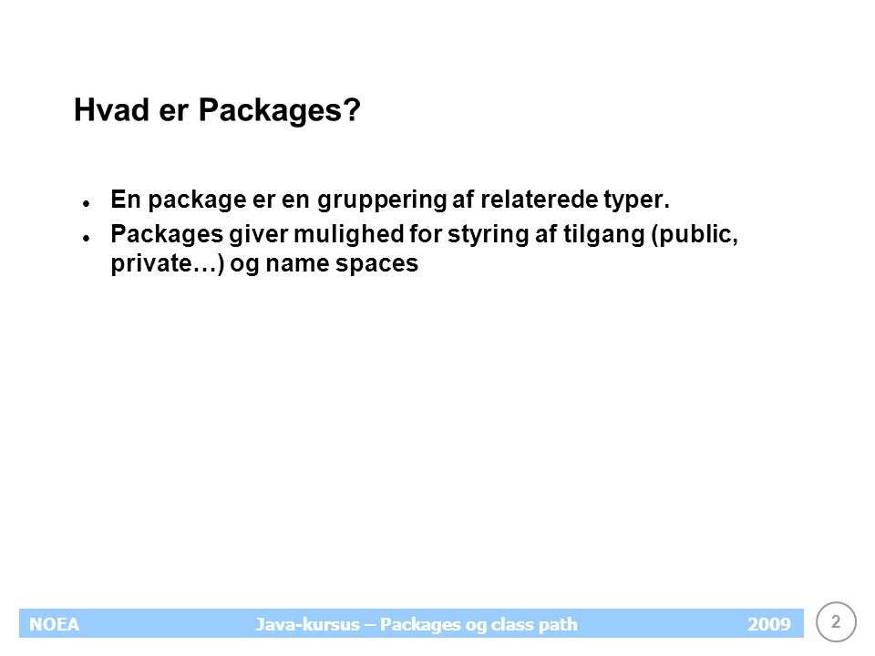 2 NOEA2009Java-kursus – Packages og class path Hvad er Packages.