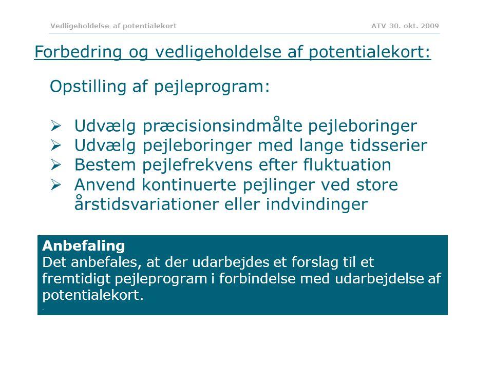 Forbedring og vedligeholdelse af potentialekort: Anbefaling Det anbefales, at der udarbejdes et forslag til et fremtidigt pejleprogram i forbindelse med udarbejdelse af potentialekort..