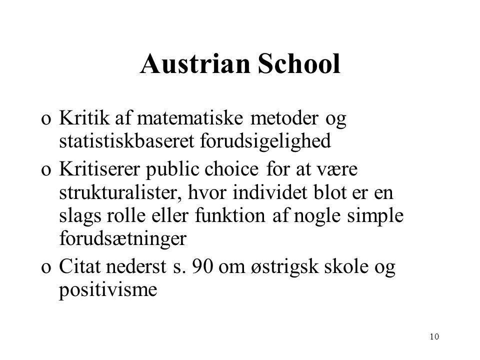 10 Austrian School oKritik af matematiske metoder og statistiskbaseret forudsigelighed oKritiserer public choice for at være strukturalister, hvor individet blot er en slags rolle eller funktion af nogle simple forudsætninger oCitat nederst s.