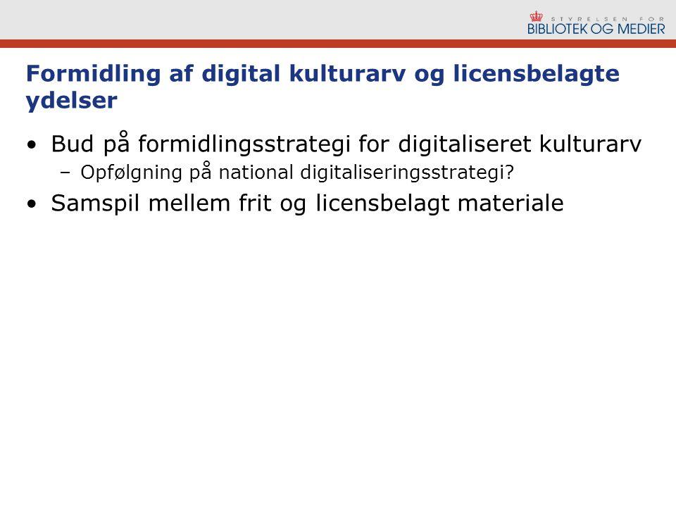 Formidling af digital kulturarv og licensbelagte ydelser Bud på formidlingsstrategi for digitaliseret kulturarv –Opfølgning på national digitaliseringsstrategi.