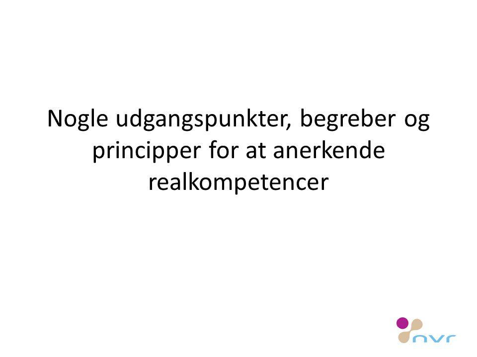 Nogle udgangspunkter, begreber og principper for at anerkende realkompetencer