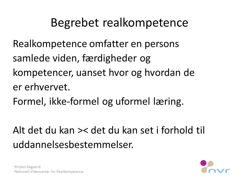 Begrebet realkompetence Realkompetence omfatter en persons samlede viden, færdigheder og kompetencer, uanset hvor og hvordan de er erhvervet.