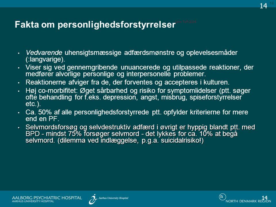 Fakta om personlighedsforstyrrelser Vedvarende uhensigtsmæssige adfærdsmønstre og oplevelsesmåder (:langvarige).