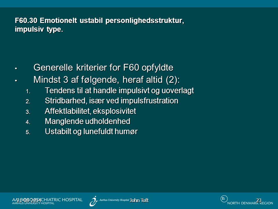 John Toft 21-08-201423 23 F60.30 Emotionelt ustabil personlighedsstruktur, impulsiv type.