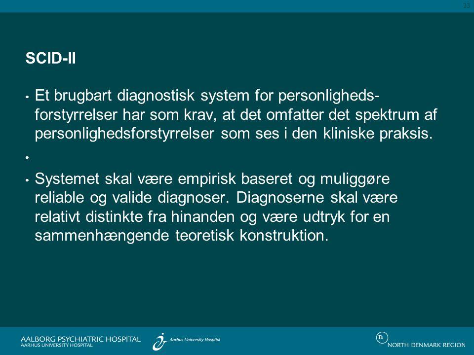 SCID-II Et brugbart diagnostisk system for personligheds- forstyrrelser har som krav, at det omfatter det spektrum af personlighedsforstyrrelser som ses i den kliniske praksis.