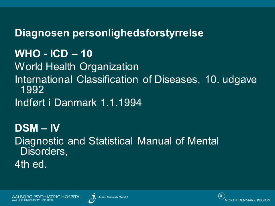 Diagnosen personlighedsforstyrrelse WHO - ICD – 10 World Health Organization International Classification of Diseases, 10.
