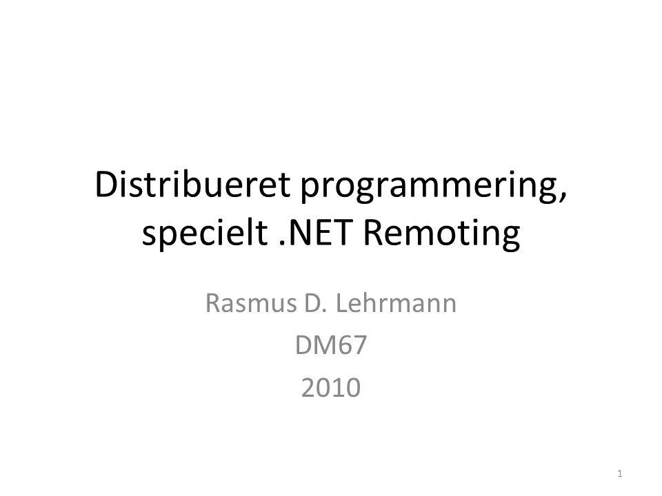 Distribueret programmering, specielt.NET Remoting Rasmus D. Lehrmann DM67 2010 1
