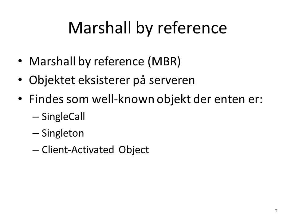 Marshall by reference Marshall by reference (MBR) Objektet eksisterer på serveren Findes som well-known objekt der enten er: – SingleCall – Singleton – Client-Activated Object 7
