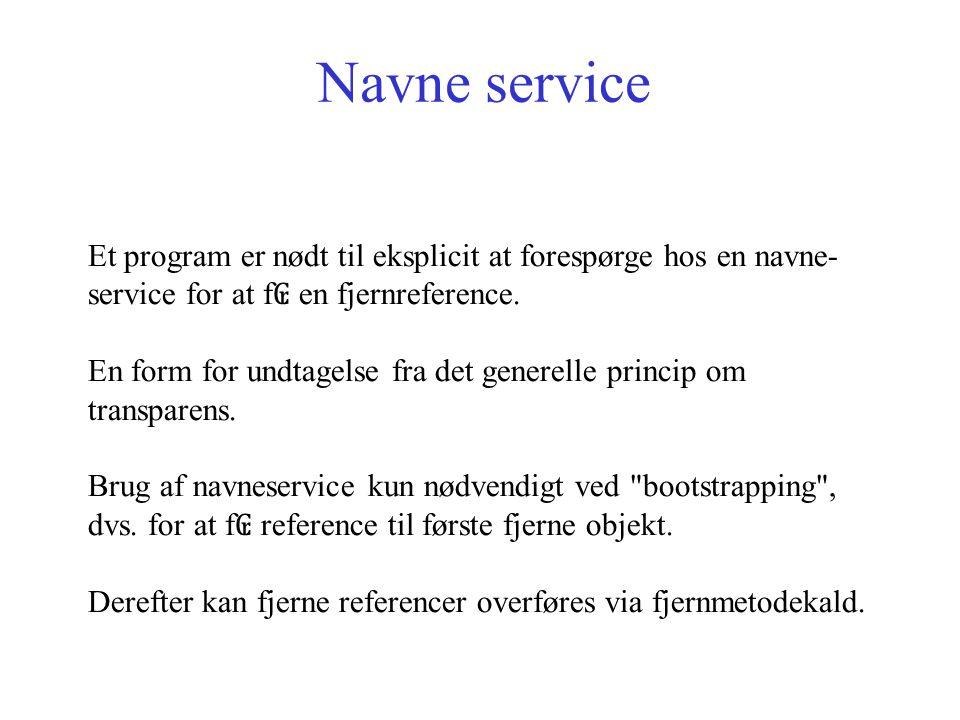 Navne service Et program er nødt til eksplicit at forespørge hos en navne- service for at f ₢ en fjernreference.