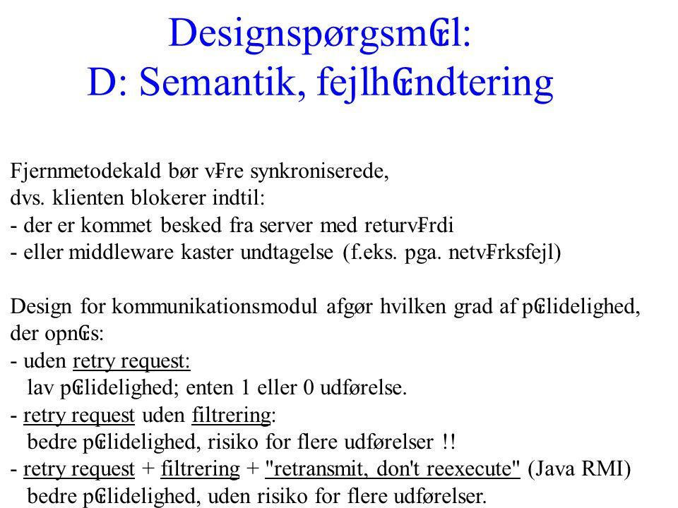 Designspørgsm ₢ l: D: Semantik, fejlh ₢ ndtering Fjernmetodekald bør v₣re synkroniserede, dvs.