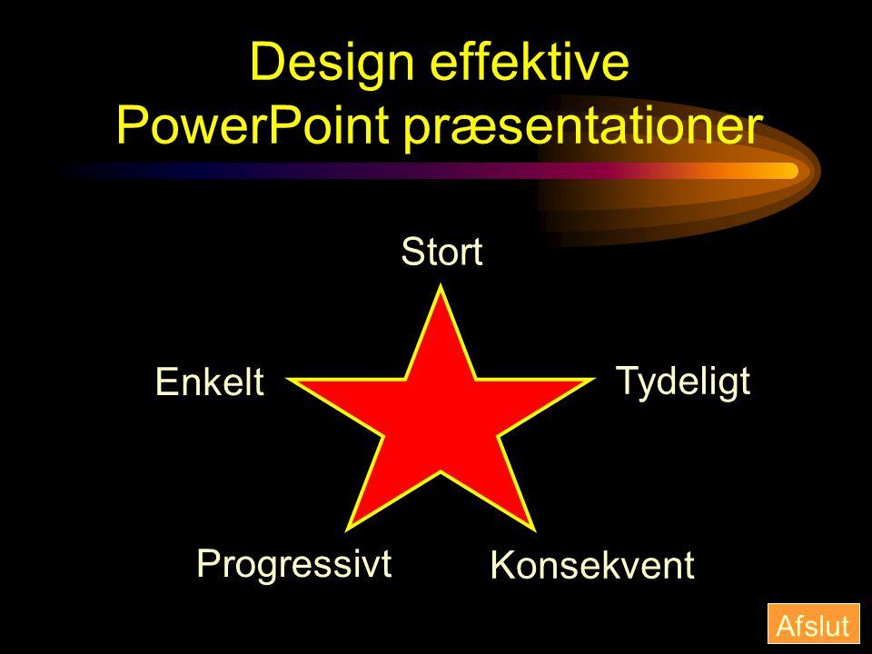 Design effektive PowerPoint præsentationer Enkelt Konsekvent Tydeligt Stort Progressivt Afslut