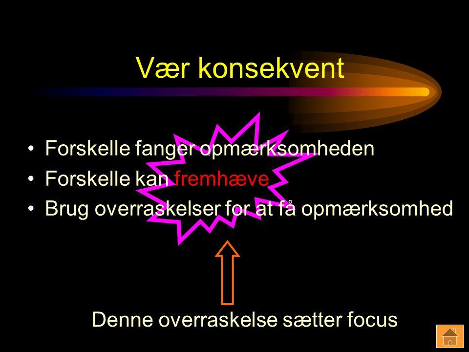 Vær konsekvent Denne overraskelse sætter focus Forskelle fanger opmærksomheden Forskelle kan fremhæve Brug overraskelser for at få opmærksomhed
