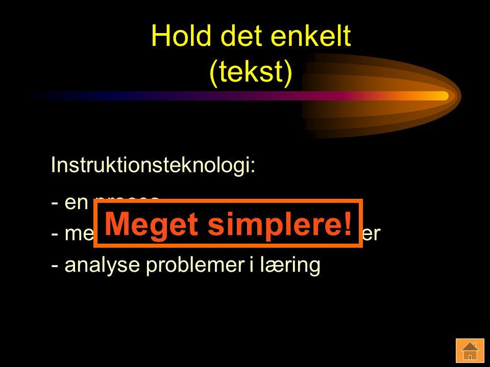 Hold det enkelt (tekst) - en proces - mennesker, procedurer, og ideer - analyse problemer i læring Instruktionsteknologi: Meget simplere!