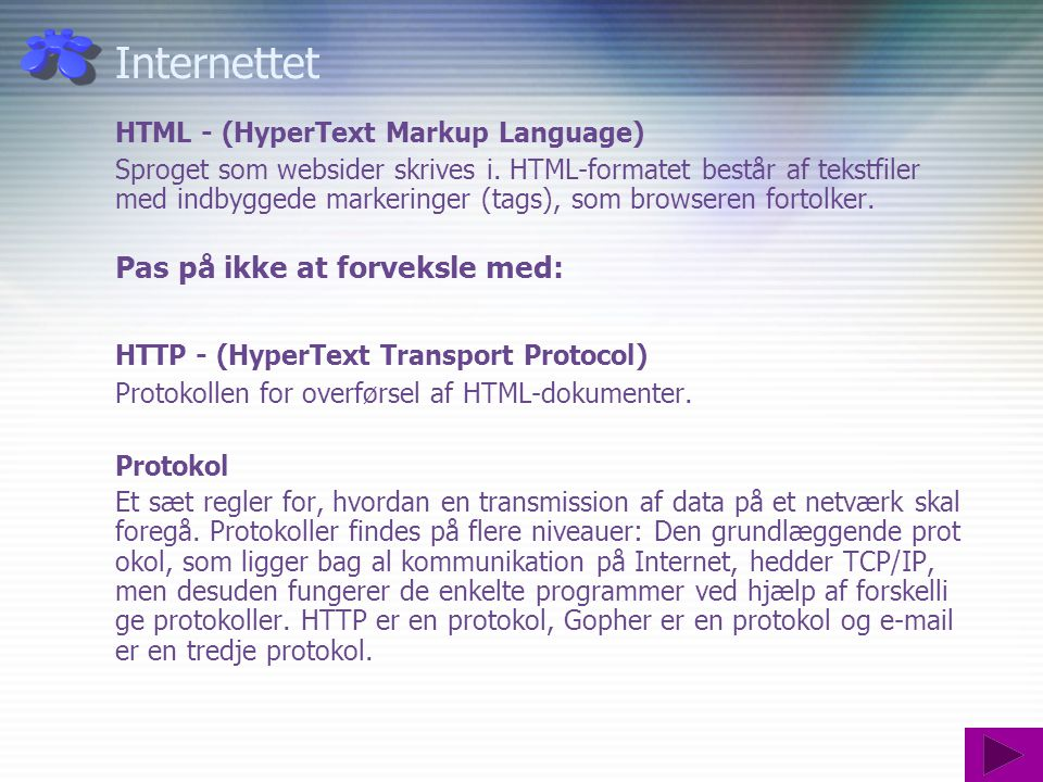 Internettet HTML - (HyperText Markup Language) Sproget som websider skrives i.