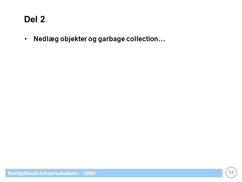 15 Nordjyllands Erhvervakademi – 2009 Del 2 Nedlæg objekter og garbage collection…