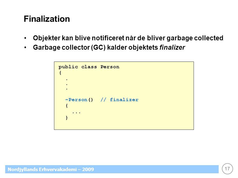 17 Nordjyllands Erhvervakademi – 2009 Finalization Objekter kan blive notificeret når de bliver garbage collected Garbage collector (GC) kalder objektets finalizer public class Person {.
