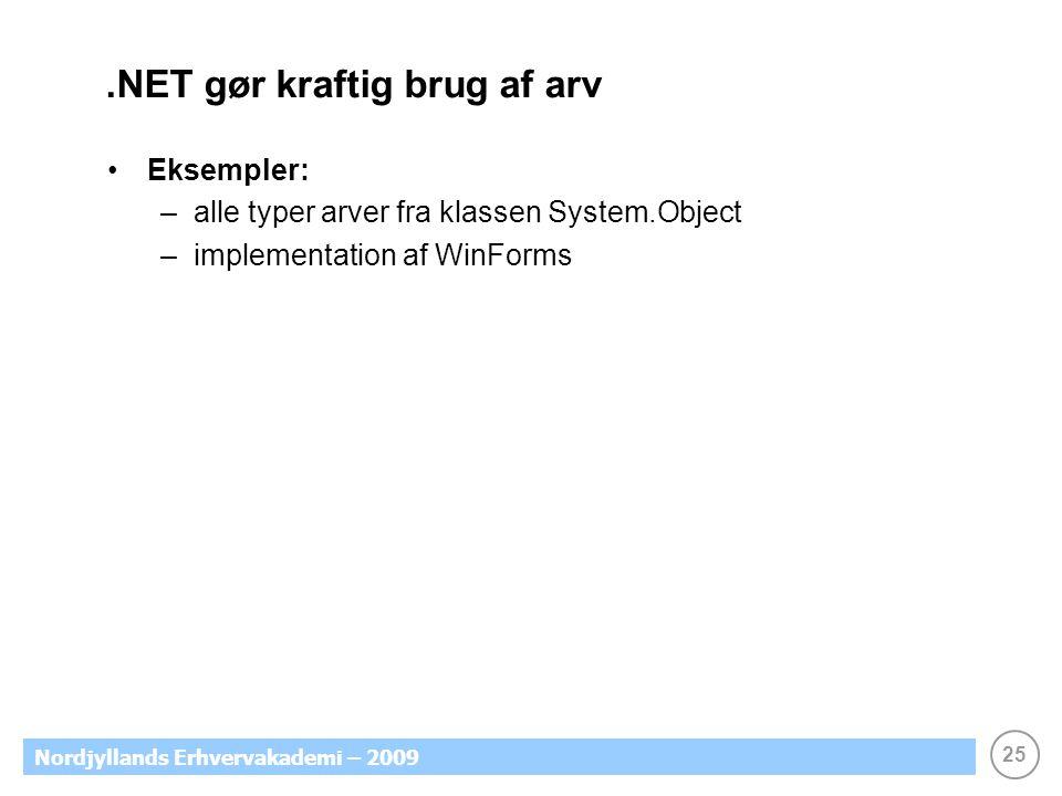 25 Nordjyllands Erhvervakademi – 2009.NET gør kraftig brug af arv Eksempler: –alle typer arver fra klassen System.Object –implementation af WinForms
