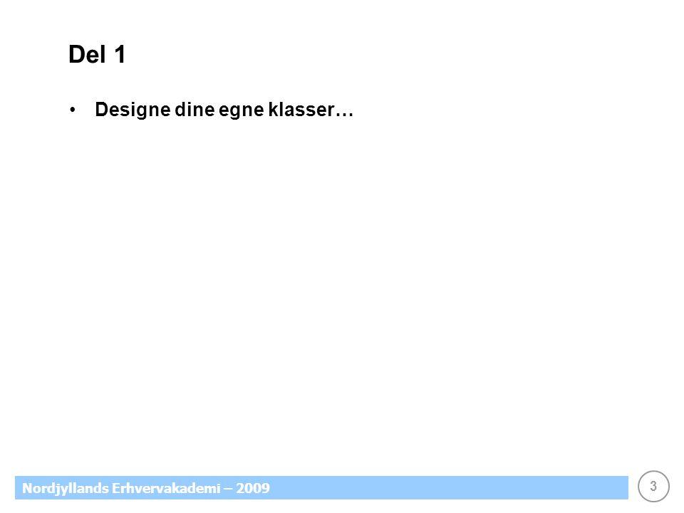 3 Nordjyllands Erhvervakademi – 2009 Del 1 Designe dine egne klasser…