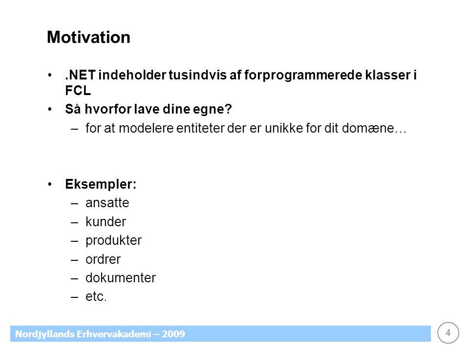 4 Nordjyllands Erhvervakademi – 2009 Motivation.NET indeholder tusindvis af forprogrammerede klasser i FCL Så hvorfor lave dine egne.