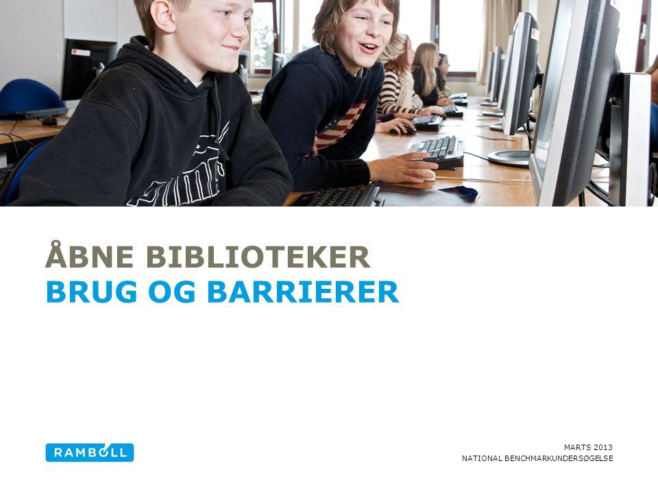 MARTS 2013 NATIONAL BENCHMARKUNDERSØGELSE ÅBNE BIBLIOTEKER BRUG OG BARRIERER
