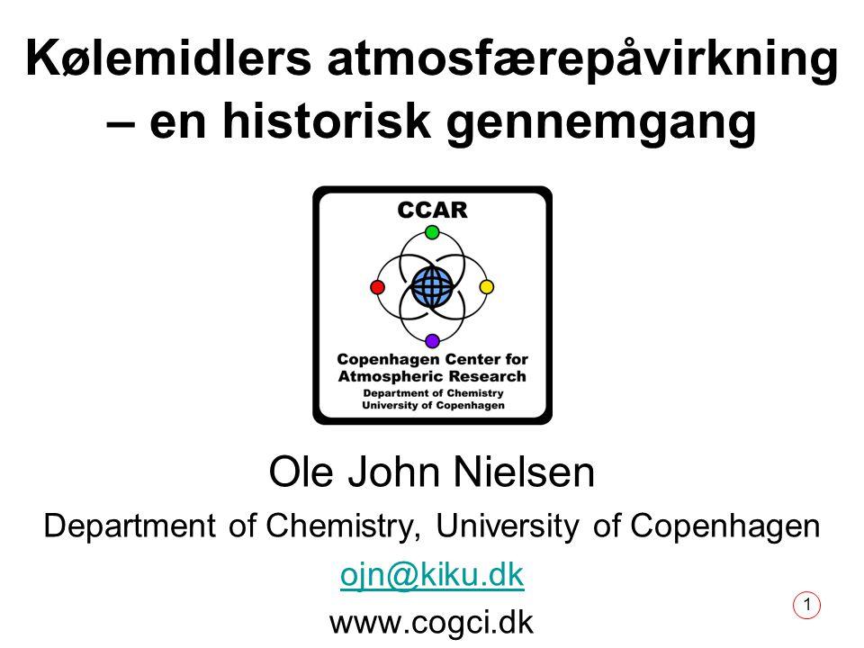 1 Kølemidlers atmosfærepåvirkning – en historisk gennemgang Ole John Nielsen Department of Chemistry, University of Copenhagen ojn@kiku.dk www.cogci.dk