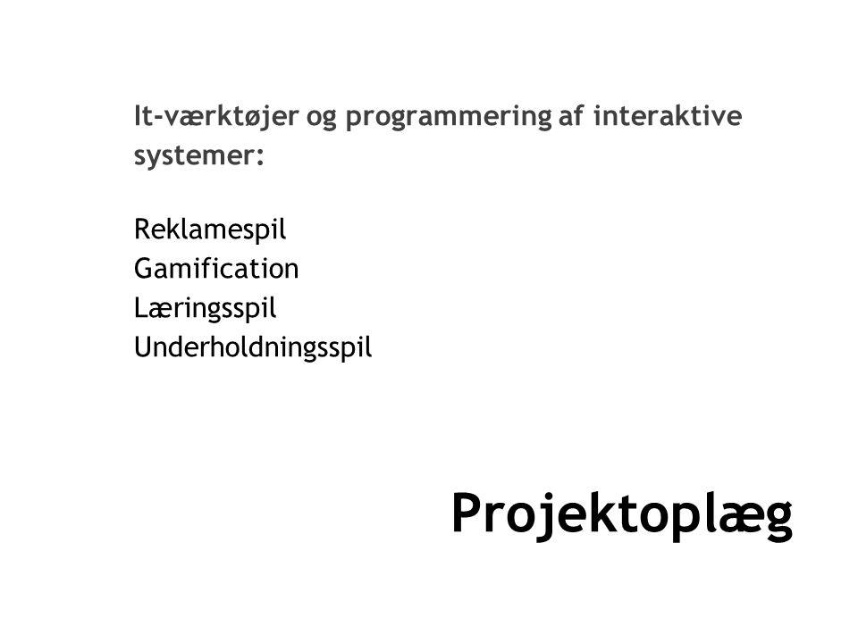 Projektoplæg It-værktøjer og programmering af interaktive systemer: Reklamespil Gamification Læringsspil Underholdningsspil