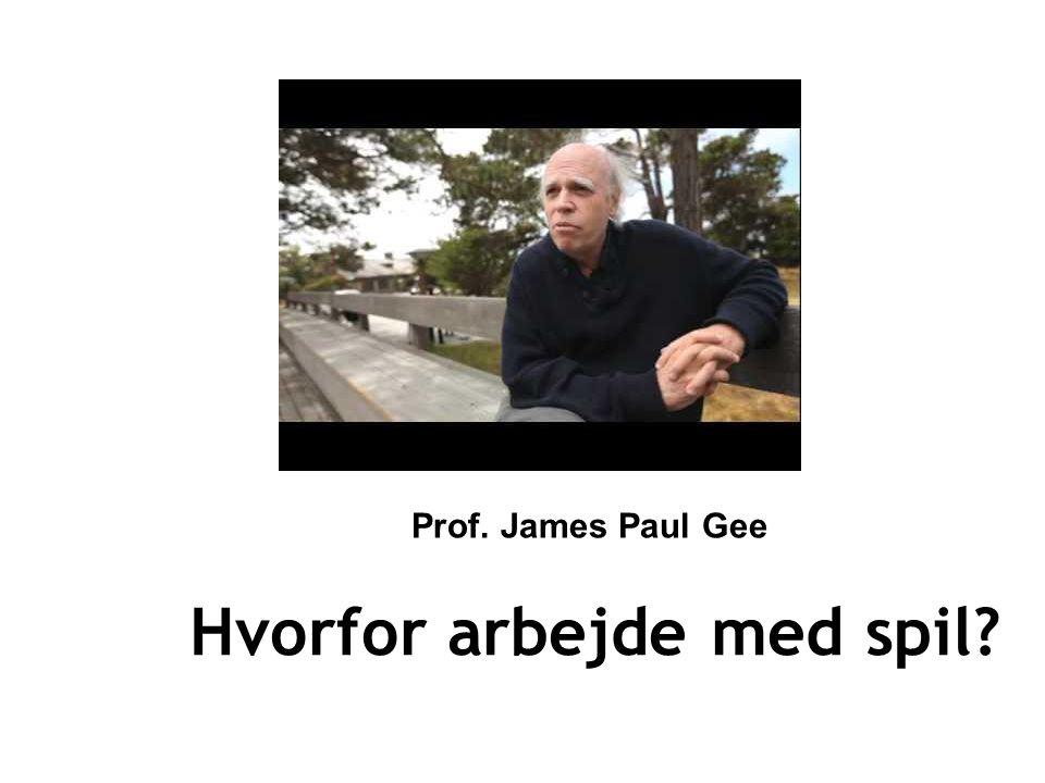 Hvorfor arbejde med spil Prof. James Paul Gee