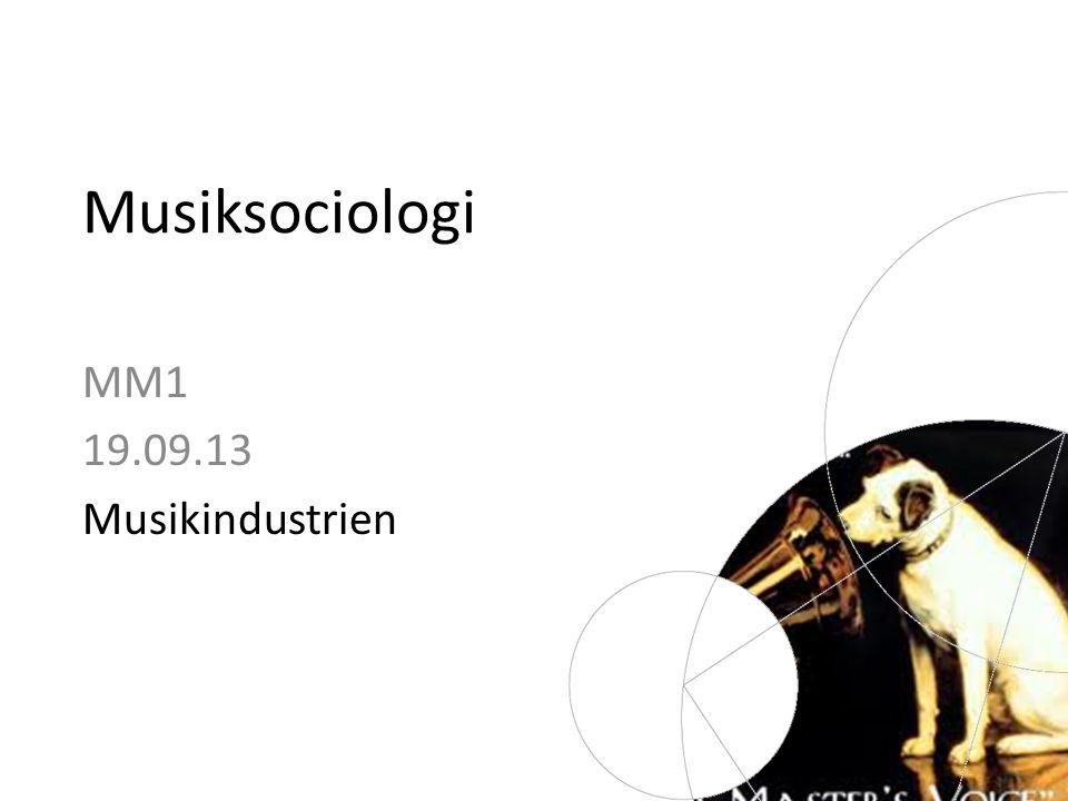 Musiksociologi MM1 19.09.13 Musikindustrien