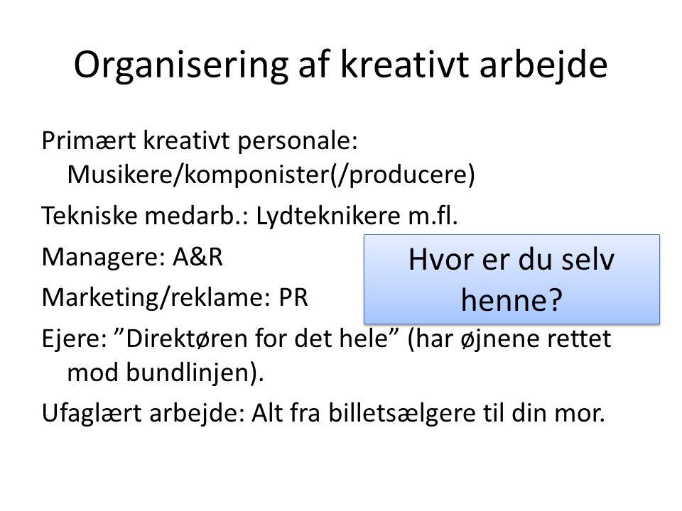 Organisering af kreativt arbejde Primært kreativt personale: Musikere/komponister(/producere) Tekniske medarb.: Lydteknikere m.fl.