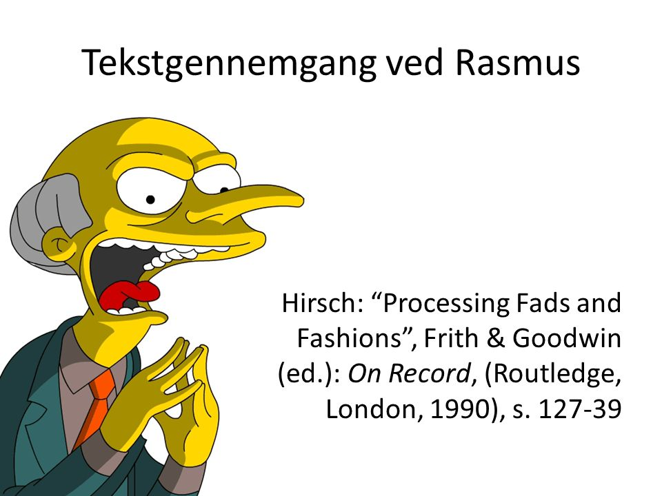 Tekstgennemgang ved Rasmus Hirsch: Processing Fads and Fashions , Frith & Goodwin (ed.): On Record, (Routledge, London, 1990), s.