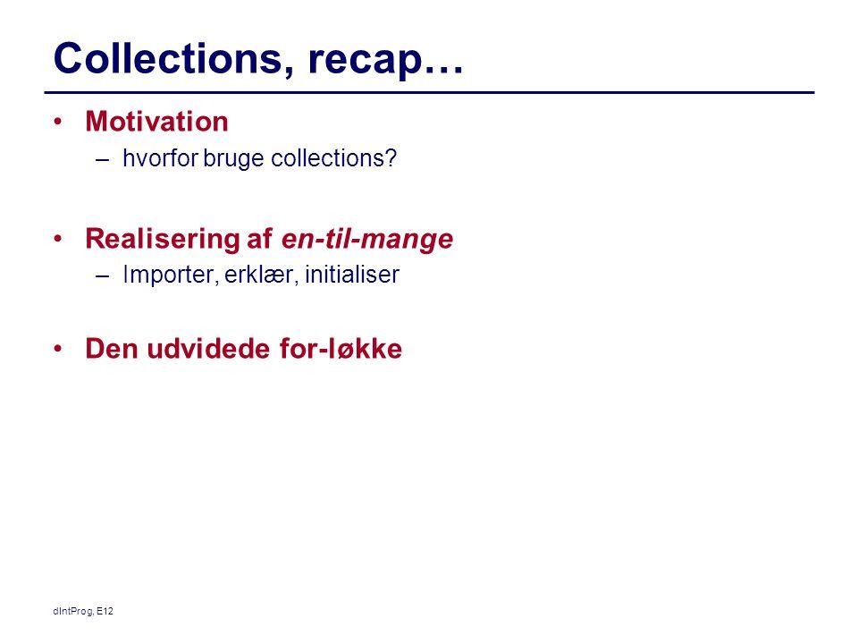 Collections, recap… Motivation –hvorfor bruge collections.