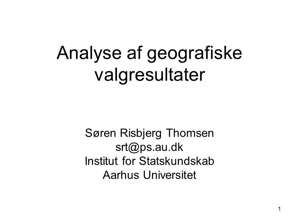 1 Analyse af geografiske valgresultater Søren Risbjerg Thomsen srt@ps.au.dk Institut for Statskundskab Aarhus Universitet