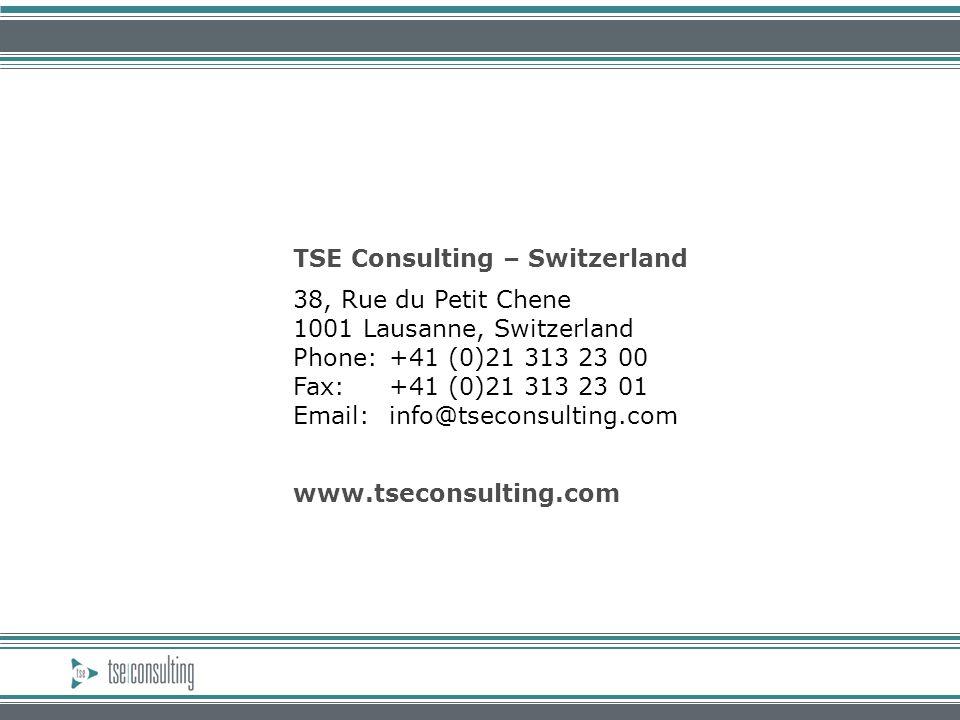 TSE Consulting – Switzerland 38, Rue du Petit Chene 1001 Lausanne, Switzerland Phone:+41 (0)21 313 23 00 Fax:+41 (0)21 313 23 01 Email: info@tseconsulting.com www.tseconsulting.com