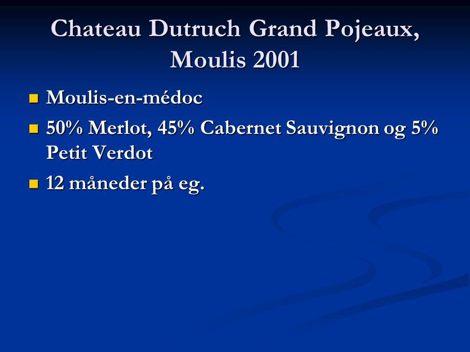 Chateau Dutruch Grand Pojeaux, Moulis 2001 Moulis-en-médoc Moulis-en-médoc 50% Merlot, 45% Cabernet Sauvignon og 5% Petit Verdot 50% Merlot, 45% Cabernet Sauvignon og 5% Petit Verdot 12 måneder på eg.