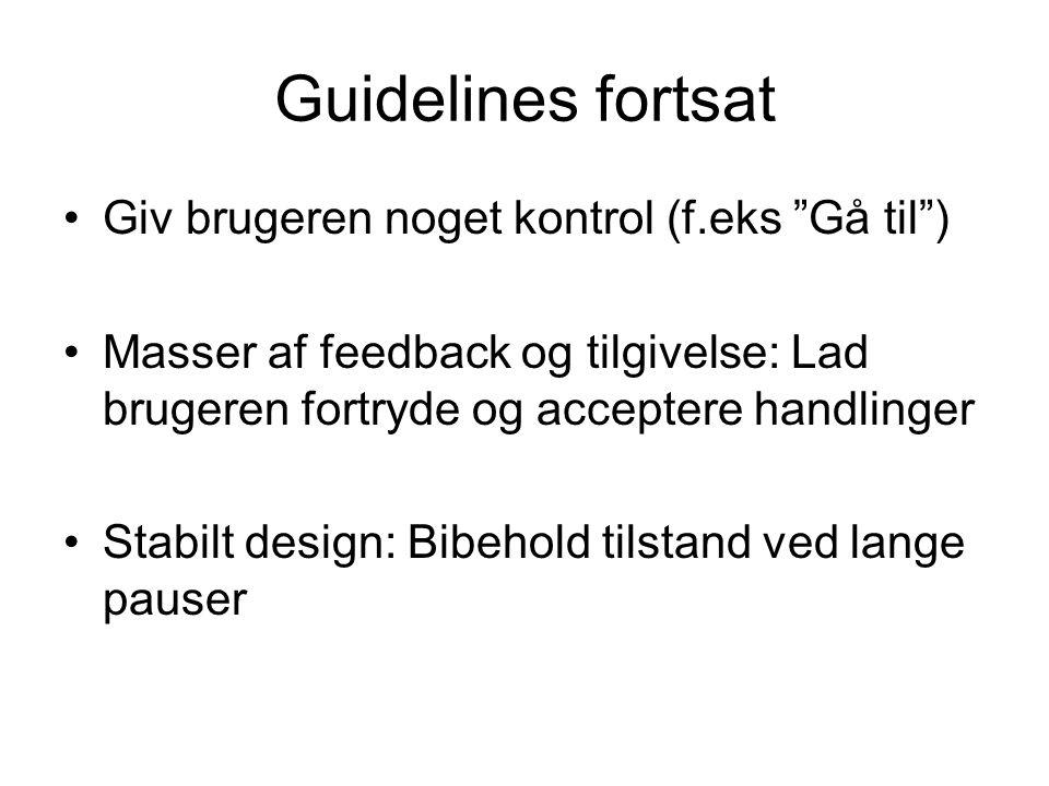 Guidelines fortsat Giv brugeren noget kontrol (f.eks Gå til ) Masser af feedback og tilgivelse: Lad brugeren fortryde og acceptere handlinger Stabilt design: Bibehold tilstand ved lange pauser