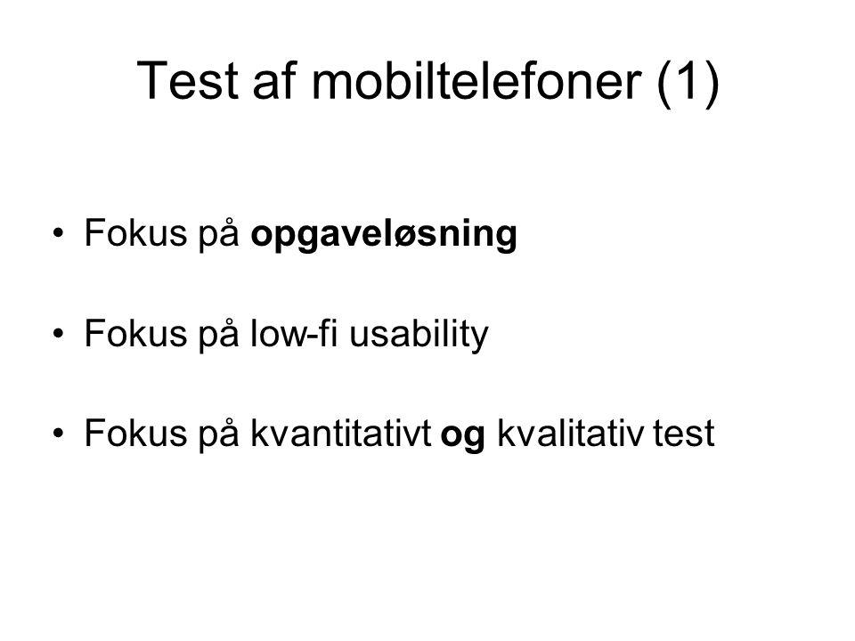 Test af mobiltelefoner (1) Fokus på opgaveløsning Fokus på low-fi usability Fokus på kvantitativt og kvalitativ test