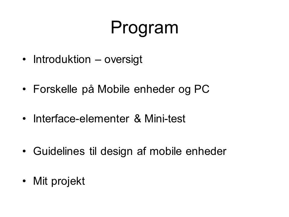 Program Introduktion – oversigt Forskelle på Mobile enheder og PC Interface-elementer & Mini-test Guidelines til design af mobile enheder Mit projekt
