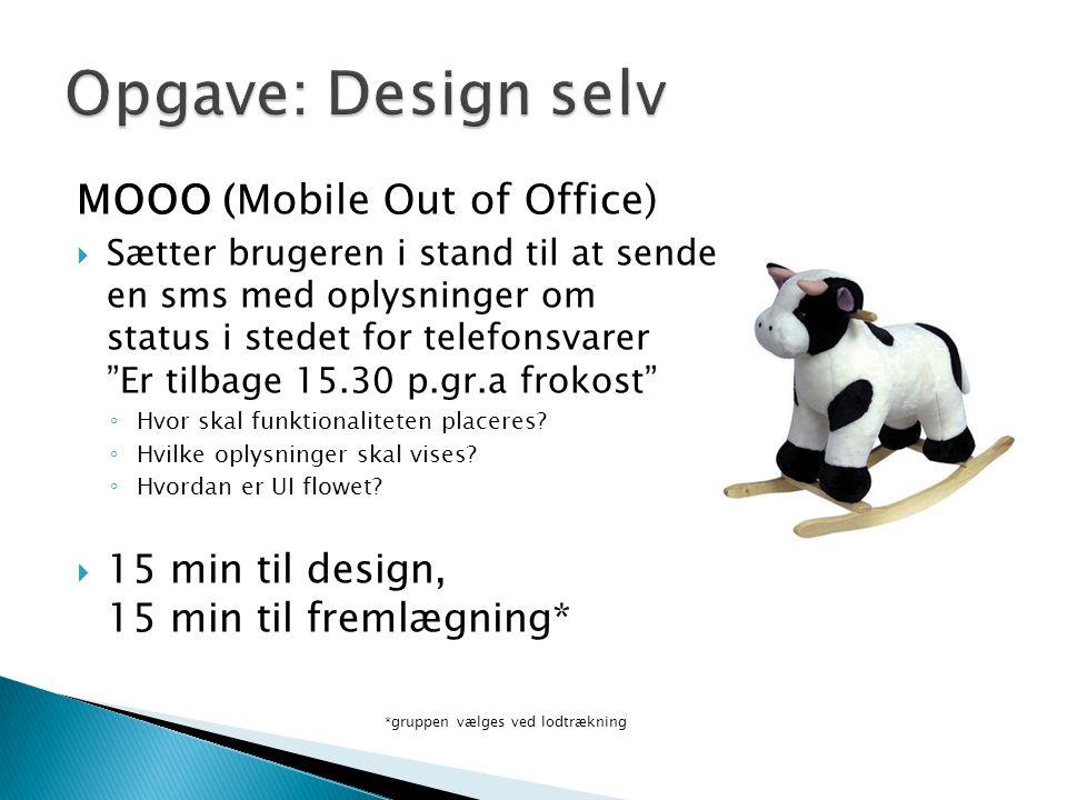 MOOO (Mobile Out of Office)  Sætter brugeren i stand til at sende en sms med oplysninger om status i stedet for telefonsvarer Er tilbage 15.30 p.gr.a frokost ◦ Hvor skal funktionaliteten placeres.
