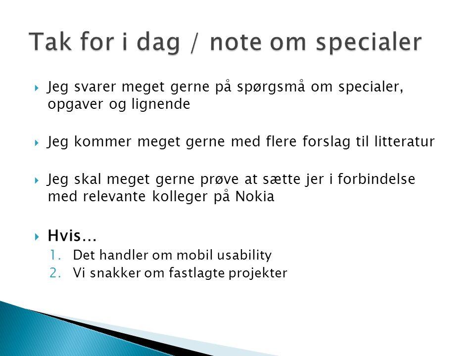  Jeg svarer meget gerne på spørgsmå om specialer, opgaver og lignende  Jeg kommer meget gerne med flere forslag til litteratur  Jeg skal meget gerne prøve at sætte jer i forbindelse med relevante kolleger på Nokia  Hvis… 1.Det handler om mobil usability 2.Vi snakker om fastlagte projekter