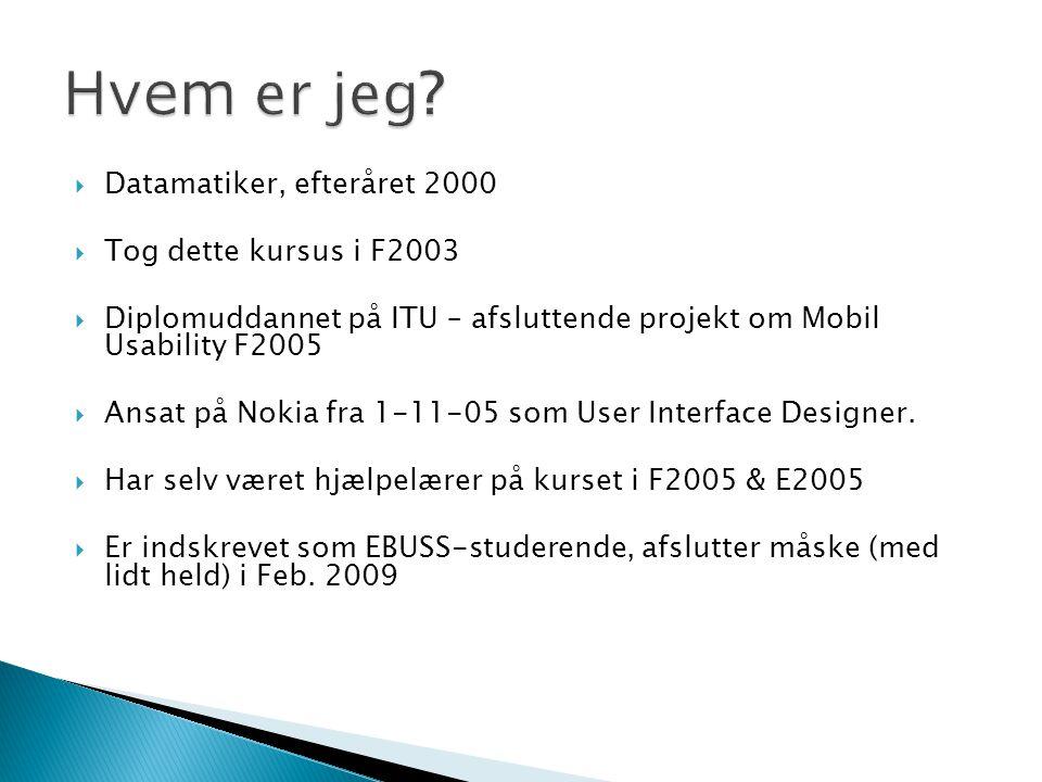  Datamatiker, efteråret 2000  Tog dette kursus i F2003  Diplomuddannet på ITU – afsluttende projekt om Mobil Usability F2005  Ansat på Nokia fra 1-11-05 som User Interface Designer.