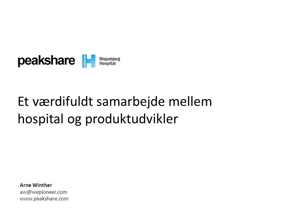 Arne Winther aw@wepioneer.com www.peakshare.com Et værdifuldt samarbejde mellem hospital og produktudvikler
