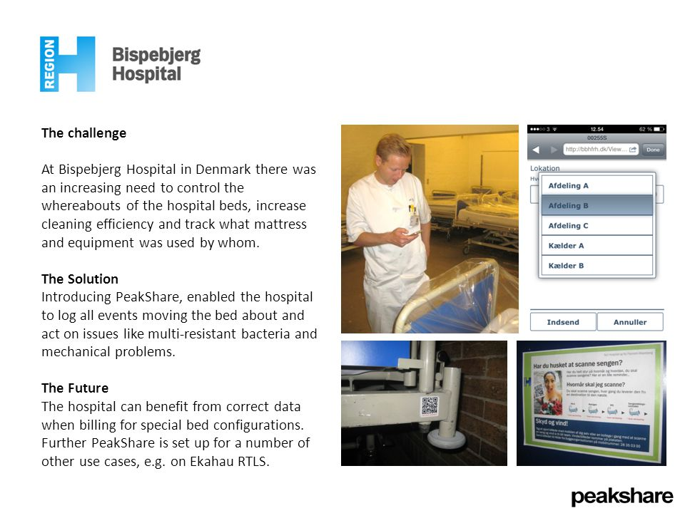 The challenge At Bispebjerg Hospital in Denmark there was an increasing need to control the whereabouts of the hospital beds, increase cleaning efficiency and track what mattress and equipment was used by whom.