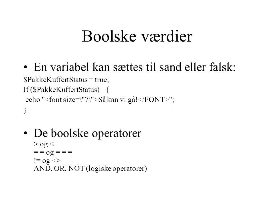 Boolske værdier En variabel kan sættes til sand eller falsk: $PakkeKuffertStatus = true; If ($PakkeKuffertStatus){ echo Så kan vi gå.