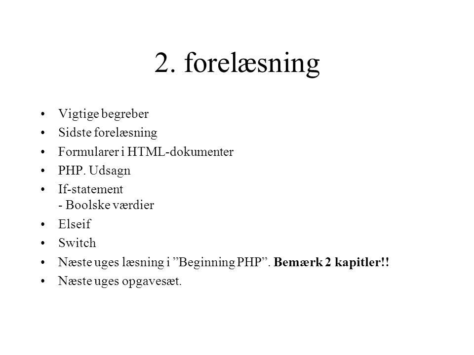 2. forelæsning Vigtige begreber Sidste forelæsning Formularer i HTML-dokumenter PHP.