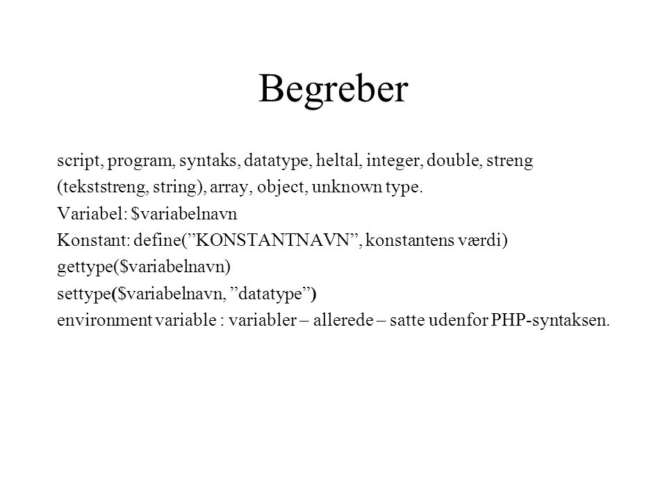 Begreber script, program, syntaks, datatype, heltal, integer, double, streng (tekststreng, string), array, object, unknown type.